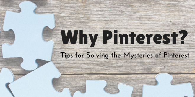 Why Pinterest? Tips for driving traffic to your site using Pinterest