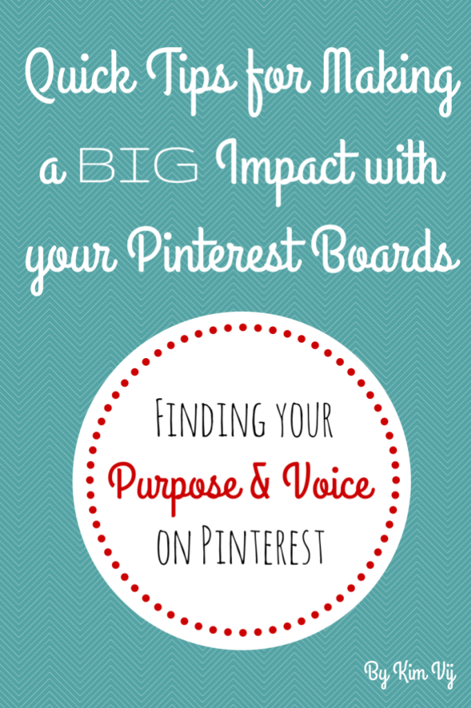 Making a BIG Impact with your Pinterest Boards.  Tips for Finding your Voice on Pinterest