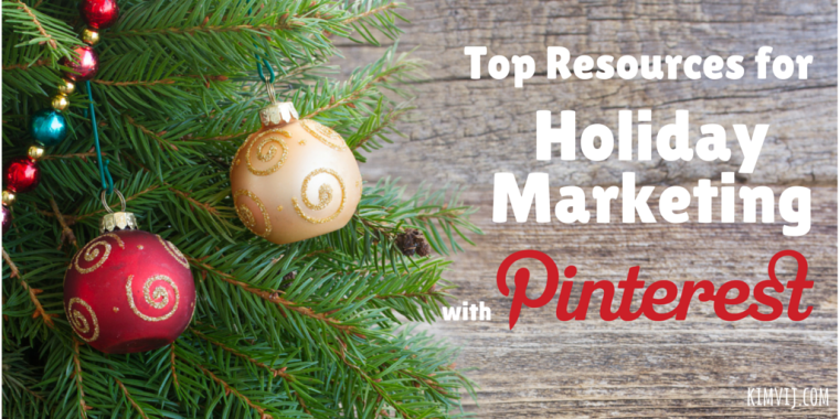 Top Resources for for Holiday Marketing with Pinterest from Kim Vij